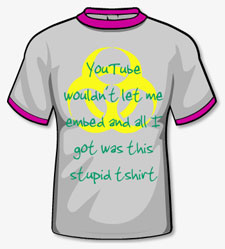 YouTube wouldn't let me embed and all I got was this stupid tshirt